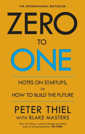 Zero to One - Notes on Start Ups, or How to Build the Future ebook by Blake Masters,Peter Thiel