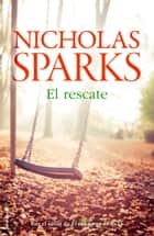 El rescate eBook by Nicholas Sparks