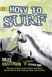 How To Surf - All you need to know about surfing in South Africa with step-by-step instructions ebook by Miles Masterson
