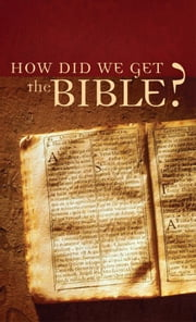 How Did We Get the Bible? ebook by Tracy M. Sumner