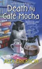 Death by Café Mocha ebook by Alex Erickson