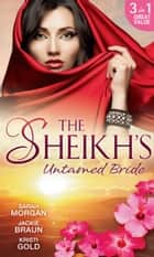 The Sheikh's Untamed Bride: Lost to the Desert Warrior / Sheikh in the City / Her Ardent Sheikh (Mills & Boon M&B) ekitaplar by Sarah Morgan, Jackie Braun, Kristi Gold