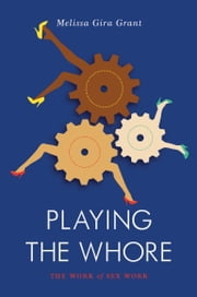 Playing the Whore - The Work of Sex Work ebook by Melissa Gira Grant