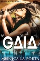 Gaia - Worlds Apart, #1 ebook by Monica La Porta