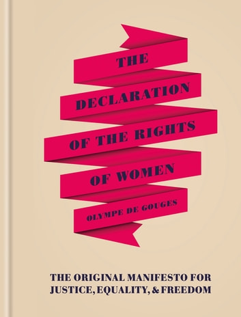 The Declaration of the Rights of Women - The Originial Manifesto for Justice, Equality and Freedom eBook by Olympe de Gouges