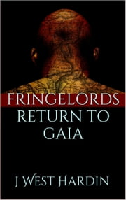Fringelords Return to Gaia ebook by J West Hardin