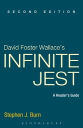 David Foster Wallace's Infinite Jest - A Reader's Guide ebook by Stephen J. Burn