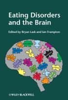 Eating Disorders and the Brain ebook by Bryan Lask,Ian Frampton