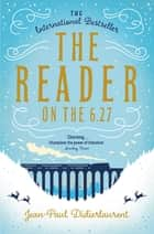 The Reader on the 6.27 ebook by Jean-Paul Didierlaurent, Ros Schwartz