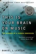 This Is Your Brain on Music ebook by Daniel J. Levitin