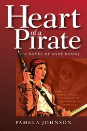 Heart of a Pirate / A Novel of Anne Bonny ebook by Pamela Johnson