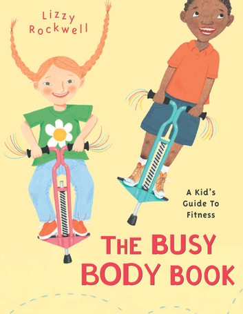 The Busy Body Book - A Kid's Guide to Fitness ebook by Lizzy Rockwell