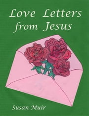 Love Letters from Jesus ebook by Susan Muir