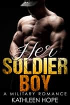 Military Romance - Her Soldier Boy ebook by Kathleen Hope