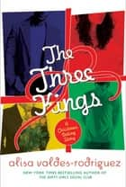 The Three Kings - A Christmas Dating Story ebook by Alisa Valdes-Rodriguez