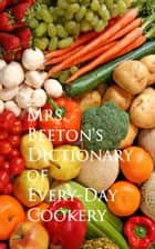 Mrs. Beeton's Dictionary of Every-Day Cookery ebook by Mrs.  Beeton