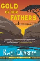 Gold of Our Fathers ebook by Kwei Quartey