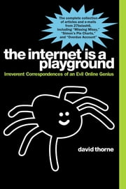 The Internet is a Playground - Irreverent Correspondences of an Evil Online Genius ebook by David Thorne