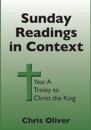 Sunday Readings in Context Year A Trinity to Christ the King ebook by Chris Oliver