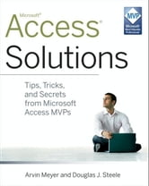 Access Solutions - Tips, Tricks, and Secrets from Microsoft Access MVPs ebook by Arvin Meyer,Douglas J. Steele