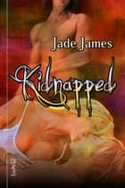Kidnapped ebook by Jade James