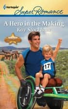 A Hero in the Making ebook by Kay Stockham