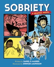 Sobriety - A Graphic Novel ebook by Daniel D Maurer,Spencer Amundson