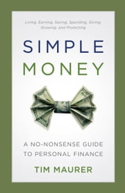 Simple Money - A No-Nonsense Guide to Personal Finance ebook by Tim Maurer