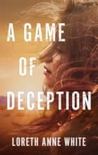 A Game of Deception ebook by Loreth Anne White