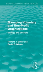 Managing Voluntary and Non-Profit Organizations - Strategy and Structure ebook by Richard Butler,David C. Wilson