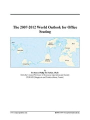 The 2007-2012 World Outlook for Office Seating ebook by ICON Group International, Inc.