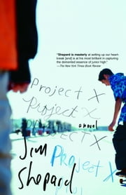 Project X - A Novel ebook by Jim Shepard