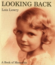 Looking Back - A Book of Memories ebook by Lois Lowry