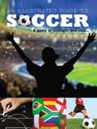 Illustrated Guide to Soccer ebook by Paco Elzaurdia