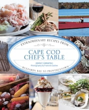 Cape Cod Chef's Table - Extraordinary Recipes from Buzzards Bay to Provincetown ebook by John Carafoli,Francine Zaslow
