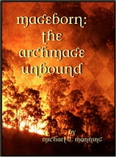 Mageborn: The Archmage Unbound ebook by Michael G. Manning
