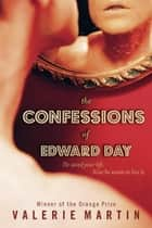 The Confessions of Edward Day ebook by Valerie Martin