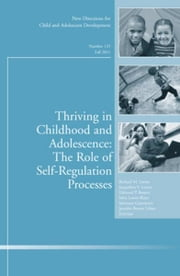 Thriving in Childhood and Adolescence: The Role of Self Regulation Processes - New Directions for Child and Adolescent Development, Number 133 ebook by Richard M. Lerner,Jacqueline V. Lerner,Edmond P. Bowers,Selva Lewin-Bizan,Steinunn Gestsdottir,Jennifer Brown Urban