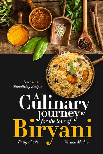 A Culinary Journey for the Love of Biryani ebook by Tanuj Singh,Varuna Mathur