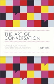 The Art of Conversation - Change Your Life with Confident Communication ebook by Judy Apps