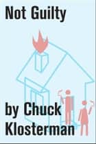 Not Guilty ebook by Chuck Klosterman