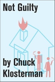 Not Guilty - An Essay from Chuck Klosterman IV ebook by Chuck Klosterman