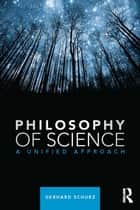 Philosophy of Science - A Unified Approach ebook by Gerhard Schurz
