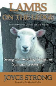 LAMBS ON THE LEDGE - Seeing and Avoiding Danger in Spiritual Leadership ebook by Joyce Strong