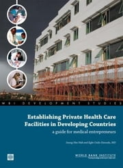 Establishing Private Health Care Facilities in Developing Countries: A Guide for Medical Entrepreneurs ebook by Nah, Seung-Hee