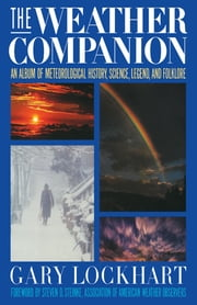 The Weather Companion - An Album of Meteorological History, Science, and Folklore ebook by Gary Lockhart