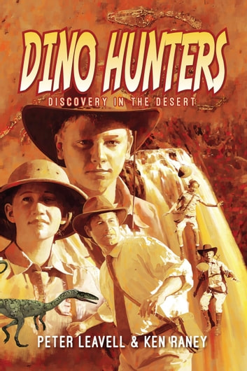 Dino Hunters: Discovery in the Desert - Dino Hunters, #1 ebook by Ken Raney,Peter Leavell