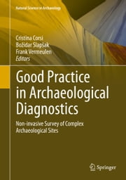 Good Practice in Archaeological Diagnostics - Non-invasive Survey of Complex Archaeological Sites ebook by Cristina Corsi,Božidar Slapšak,Frank Vermeulen