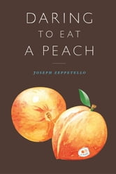 Daring To Eat A Peach: A Novel ebook by Joseph Zeppetello