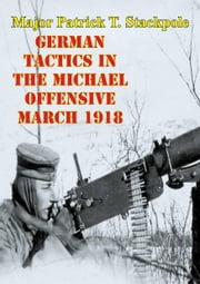 German Tactics In The Michael Offensive March 1918 ebook by Major Patrick T. Stackpole
